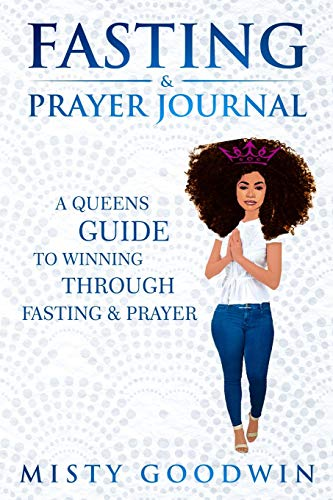 Fasting And Prayer Journal: A Queens Guide To Winning Through Fasting And Prayer