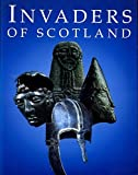 Invaders of Scotland: An Introduction to the Archaeology of the Romans, Scots, Angles, and Vikings, Highlighting the Monuments in the Care of the Secretary of State for