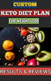 Custom Keto Diet plan for weight loss : The ultimate keto diet recipes for beginners. 7 Days, 4 Weeks & 8 Weeks Challenge