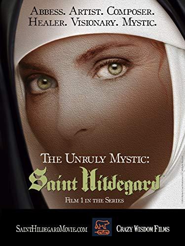 The Unruly Mystic: Saint Hildegard of Bingen