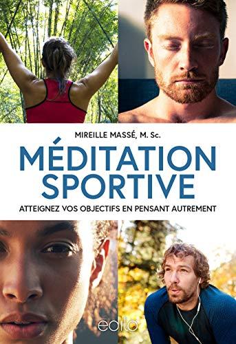 Méditation sportive : atteignez vos objectifs en pensant autrement (French Edition)