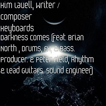 Darkness Comes (feat. Brian North , Drums, Fx, & Bass. Producer. & Peter Field, Rhythm & Lead Guitars. Sound Engineer)