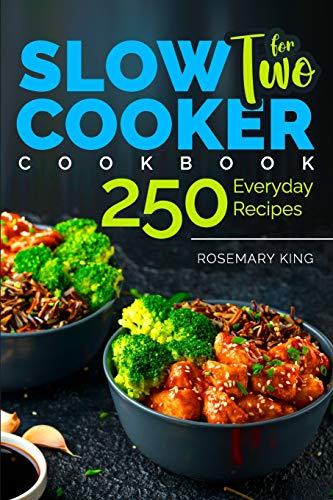 Slow Cooker Cookbook for Two: 250 Everyday Recipes.: Slow Cooker Recipe Book for Beginners and Pros