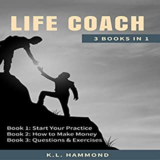 Life Coach: 3 Books in 1     Start Your Practice, How to Make Money, and Questions & Exercises              By:                                                                                                                                 K.L. Hammond                               Narrated by:                                                                                                                                 Michael Hatak                      Length: 3 hrs and 36 mins     33 ratings     Overall 4.4