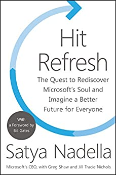 Hit Refresh: The Quest to Rediscover Microsoft's Soul and Imagine a Better Future for Everyone (English Edition) di [Satya Nadella, Greg Shaw, Jill Tracie Nichols, Bill Gates]
