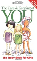 The Care & Keeping of You: The Body Book for Girls
