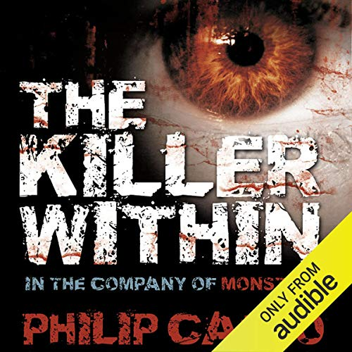 The Killer Within     In the Company of Monsters              By:                                                                                                                                 Philip Carlo                               Narrated by:                                                                                                                                 Kate Bateman                      Length: 10 hrs and 34 mins     7 ratings     Overall 4.3