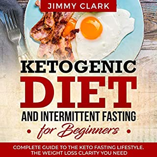 Ketogenic Diet and Intermittent Fasting for Beginners: A Complete Guide to the Keto Fasting Lifestyle. Gain the Weight Loss Clarity You Need cover art