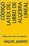 Código latex de: Libro de Algebra lineal : Código latex libre de registros