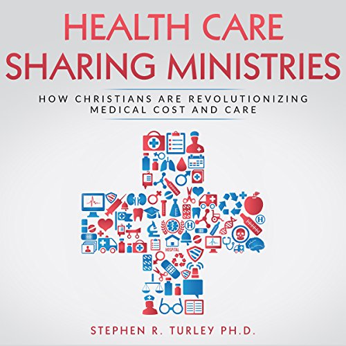 Health Care Sharing Ministries: How Christians Are Revolutionizing Medical Cost and Care audiobook cover art