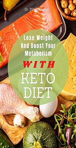 Lose Weight and Boost Your Metabolism With Keto Diet: Your Ultimate Guide For To Put Your Body In A Fat-burning mode With A Healthy Keto Diet. (English Edition)