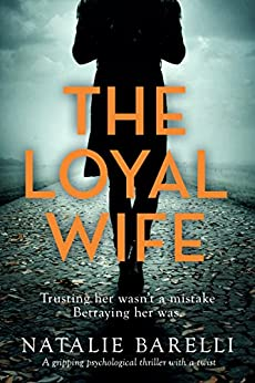 The Loyal Wife: A gripping psychological thriller with a twist by [Natalie Barelli]
