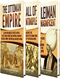 Ottoman Empire: A Captivating Guide to the Rise and Fall of the Ottoman Empire, The Fall of Constantinople,...