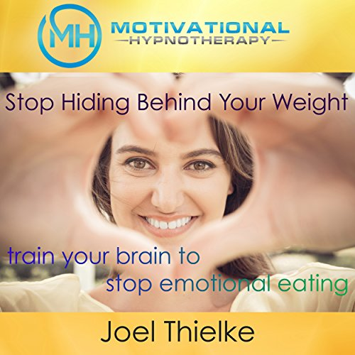 Stop Hiding Behind Your Weight: Train Your Brain to Stop Emotional Eating with Self-Hypnosis, Meditation and Affirmations audiobook cover art