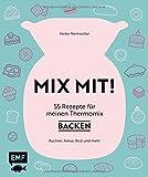 MIX MIT! 55 Rezepte für meinen Thermomix – Backen: Kuchen