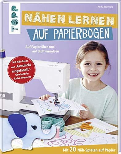 Nähen lernen auf Papierbögen: Auf Papier üben und auf Stoff umsetzen. Mit 20 Näh-Spielen auf Papier. Mit Näh-Ideen von