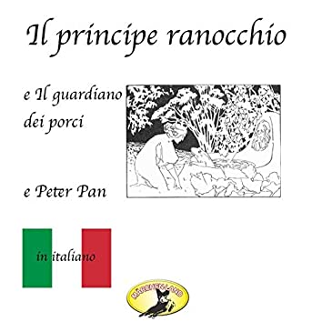 Il principe ranocchio / Il guardiano dei porci / Peter Pan