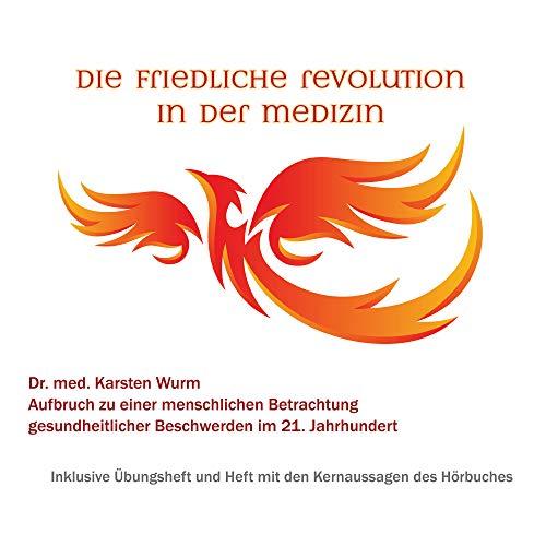 Die friedliche Revolution in der Medizin - Aufbruch zu einer menschlichen Betrachtung gesundheitlicher Beschwerden im 21. Jahrhundert