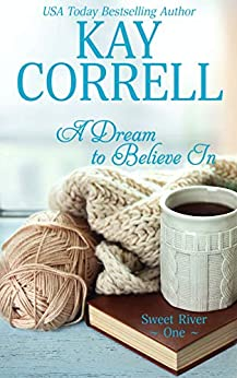 A Dream to Believe In (Sweet River Book 1) by [Kay Correll]