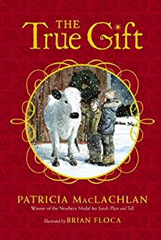 The True Gift: A Christmas Story by [Patricia MacLachlan, Brian Floca]