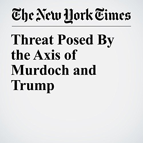 Threat Posed By the Axis of Murdoch and Trump copertina