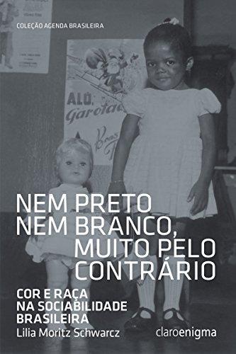 Nem preto nem branco, muito pelo contrário: Cor e raça na sociabilidade brasileira (Agenda Brasileira)