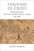 Thriving in Crisis: Buddhism and Political Disruption in China 1522-1620 (Sheng Yen Series in Chinese Buddhist Studies)