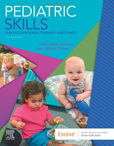 Compare Textbook Prices for Pediatric Skills for Occupational Therapy Assistants 5 Edition ISBN 9780323597135 by Solomon MHS  OTR/L, Jean W.,O'Brien PhD  MS  EdL  OTR/L  FAOTA, Jane Clifford