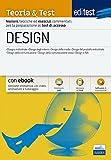 EdiTEST. Design. Teoria & test. Nozioni teoriche ed esercizi commentati per la preparazione ai test di accesso. Con e-book. Con software di simulazione