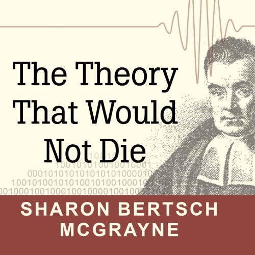 The Theory That Would Not Die     How Bayes' Rule Cracked the Enigma Code, Hunted Down Russian Submarines, and Emerged Triumphant from Two Centuries of Controversy              By:                                                                                                                                 Sharon Bertsch McGrayne                               Narrated by:                                                                                                                                 Laural Merlington                      Length: 11 hrs and 51 mins     328 ratings     Overall 4.2