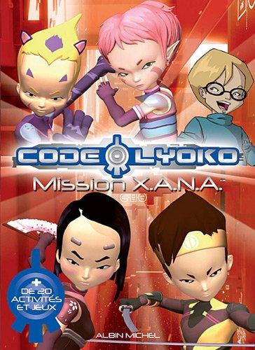 Code Lyoko : Mission XANA (+ 20 activités et jeux)