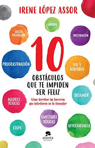10 obstáculos que te impiden ser feliz: Cómo derribar las barreras que interfieren en tu bienestar (Sin colección)