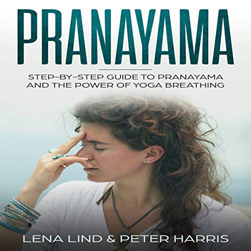 Pranayama: Step-by-Step Guide to Pranayama and the Power of Yoga Breathing audiobook cover art