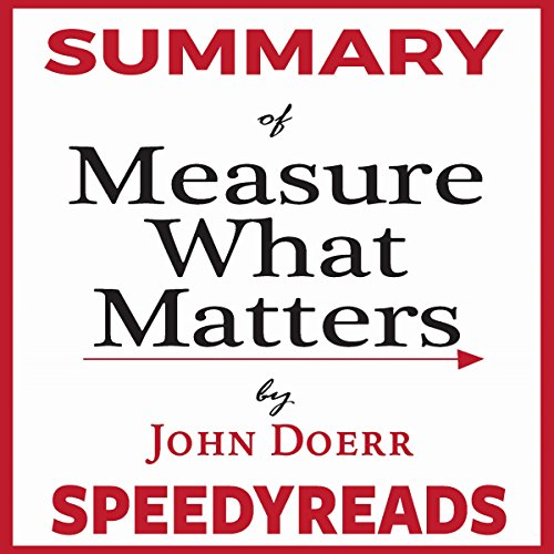 Summary of Measure What Matters by John Doerr audiobook cover art