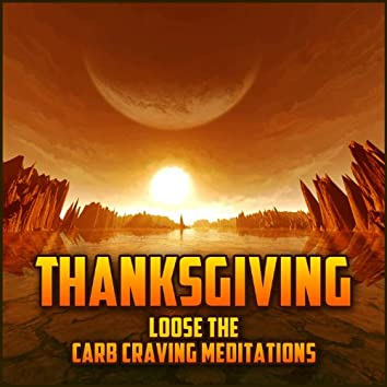 Thanksgiving - Loose The Carb Craving Meditations