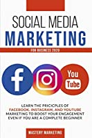 Social Media Marketing For Business 2020: Learn the Pricicples of Facebook, Instagram, and YouTube Marketing to Boost Your Engagement Even If You Are a Complete Beginner