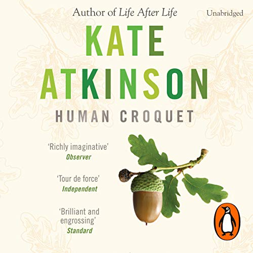 Human Croquet                   By:                                                                                                                                 Kate Atkinson                               Narrated by:                                                                                                                                 Susan Jameson                      Length: 10 hrs and 21 mins     11 ratings     Overall 4.5