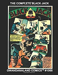 The Complete Black Jack: Gwandanaland Comics #1068 -- His Full Series From Zip Comics -- The First Black Jack Collection in Print!