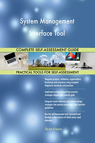 System Management Interface Tool All-Inclusive Self-Assessment - More than 720 Success Criteria, Instant Visual Insights, Comprehensive Spreadsheet Dashboard, Auto-Prioritized for Quick Results