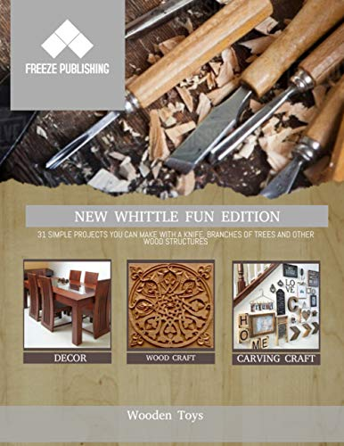 New Whittle Fun Edition 31 Simple Projects You Can Make With A Knife, Branches Of Trees And Other Wood Structures (English Edition)