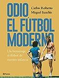 Odio el fútbol moderno: Un homenaje al fútbol de antaño ((Fuera de colección))