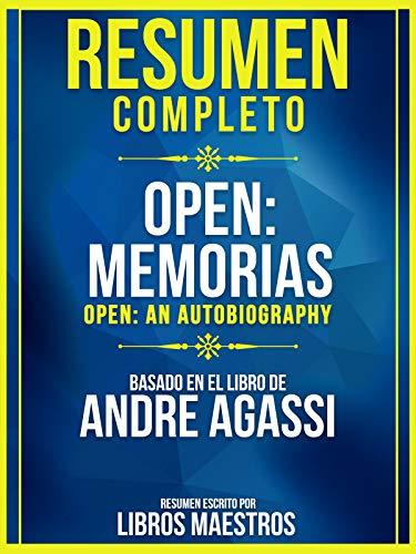 Resumen Completo: Open: Memorias (Open: An Autobiography) -...