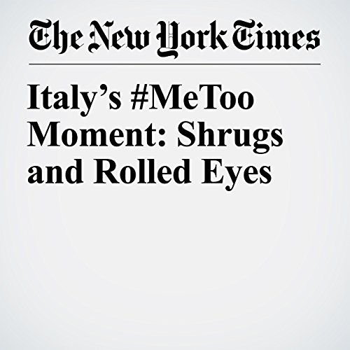 Italy's #MeToo Moment: Shrugs and Rolled Eyes copertina