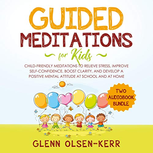 Guided Meditations for Kids: Child-Friendly Meditations to Relieve Stress, Improve Self-Confidence, Boost Clarity, and Develop a Positive Mental Attitude at School and at Home  By  cover art