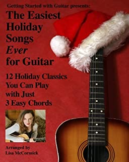 The Easiest Holiday Songs Ever for Guitar: 12 Holiday Classics You Can Play With Just 3 Easy Chords