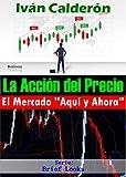 La Acción del Precio: El Mercado 'Aquí y Ahora'