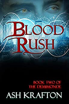 Blood Rush: Book Two of the Demimonde Urban Fantasy Series by [Ash Krafton]