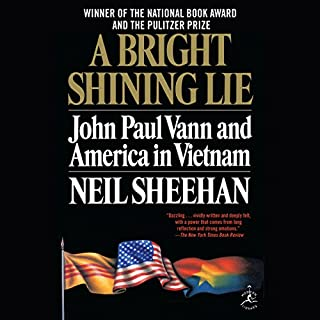 A Bright Shining Lie     John Paul Vann and America in Vietnam              Written by:                                                                                                                                 Neil Sheehan                               Narrated by:                                                                                                                                 Robertson Dean                      Length: 35 hrs and 47 mins     3 ratings     Overall 5.0