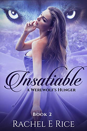 Book: Insatiable - A Werewolf's Hunger (Insatiable the Lone Werewolf finds his Mate Book 2) by Rachel E Rice