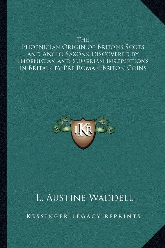 The Phoenician Origin of Britons Scots and Anglo Saxons Discovered by Phoenician and Sumerian Inscriptions in Britain by Pre Roman Briton Coins